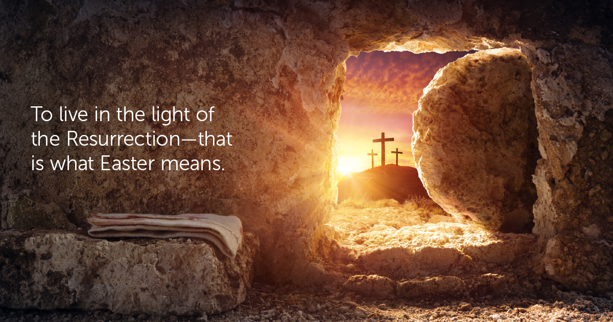 To Live in the Light of the Resurrection—That is What Easter Means