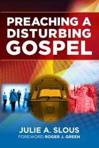 Preaching a Disturbing Gospel by Julie A. Slous