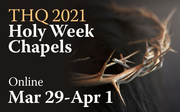 THQ2021 Holy Week Chapels, March 29-April 1