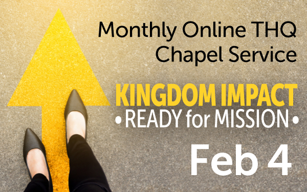 Monthly Online THQ Chapel Service, Kingdom Impact Ready for Mission, Feb 4