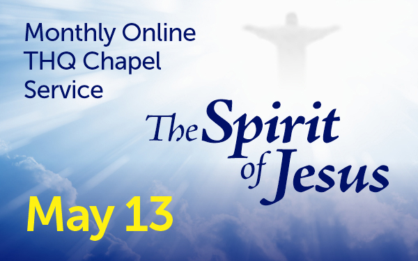 Monthly Online THQ Chapel Service, May 13th, The Spirit of Jesus