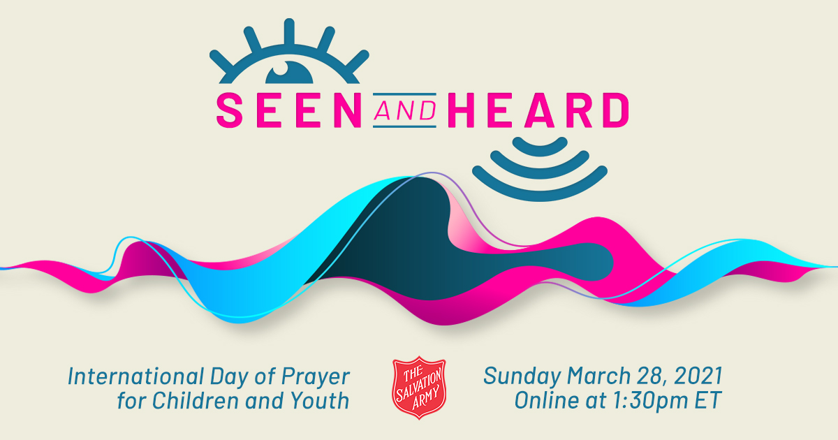 Seen & Heard Graphic, International Day of Prayer for Children & Youth, Sunday March 28, 2021 Online at 1:30pm ET