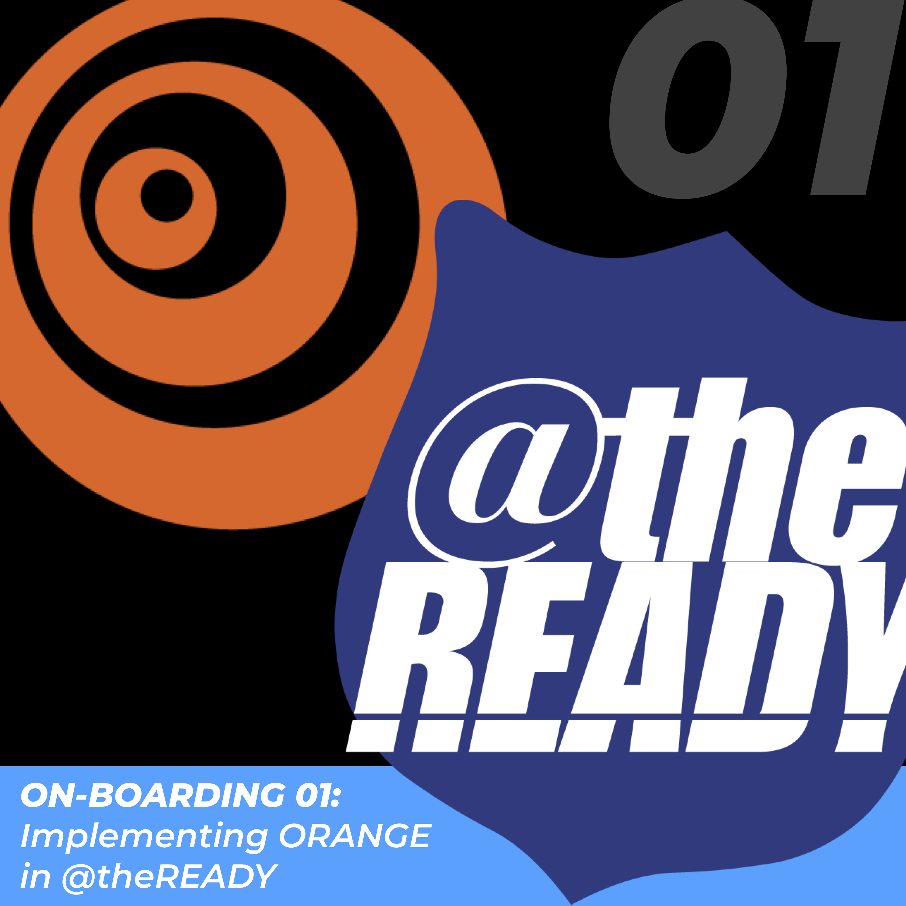 Click here for On-boarding 01: Implementing Orange in @theReady.