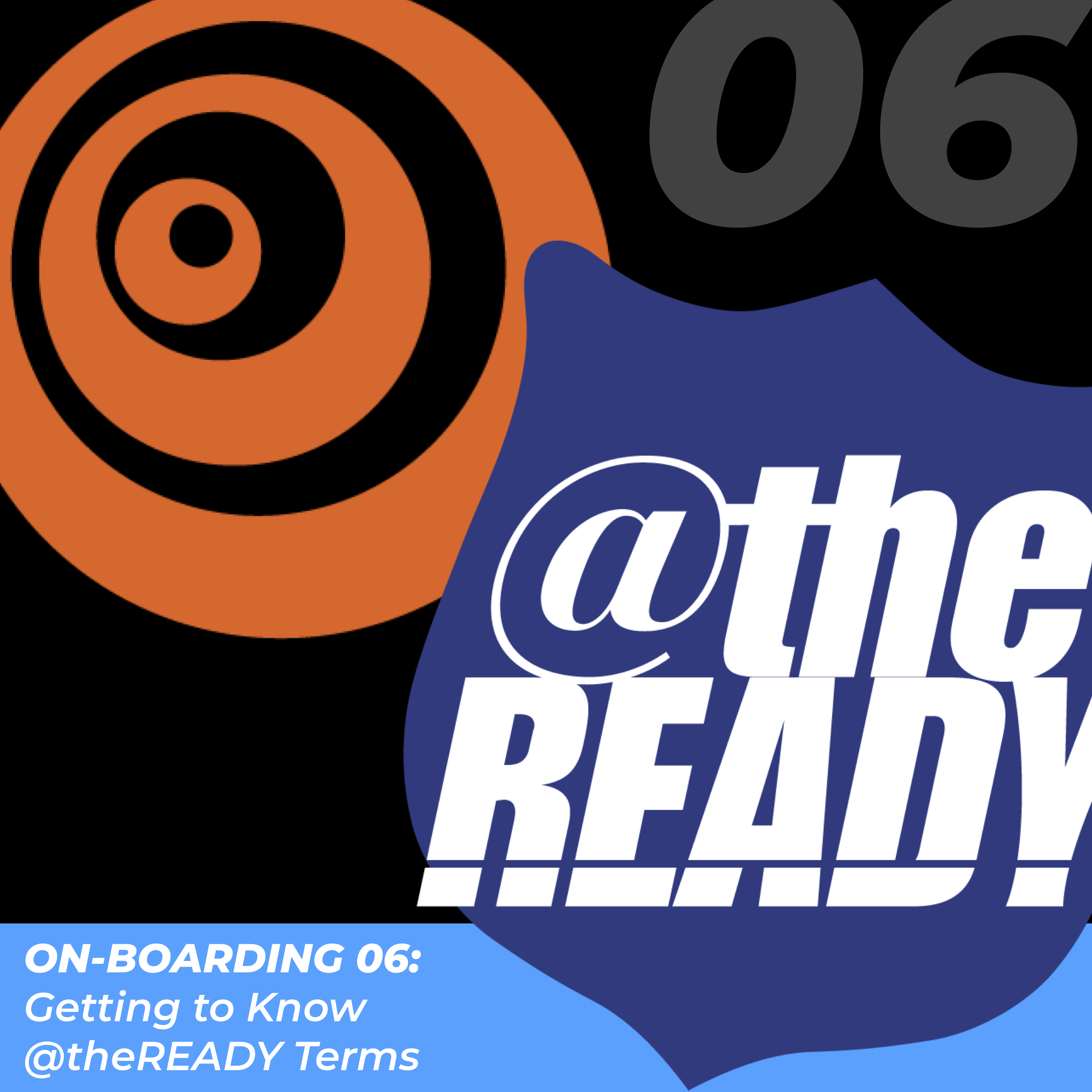 Click here for On-boarding 06: Getting to know @theReady terms.