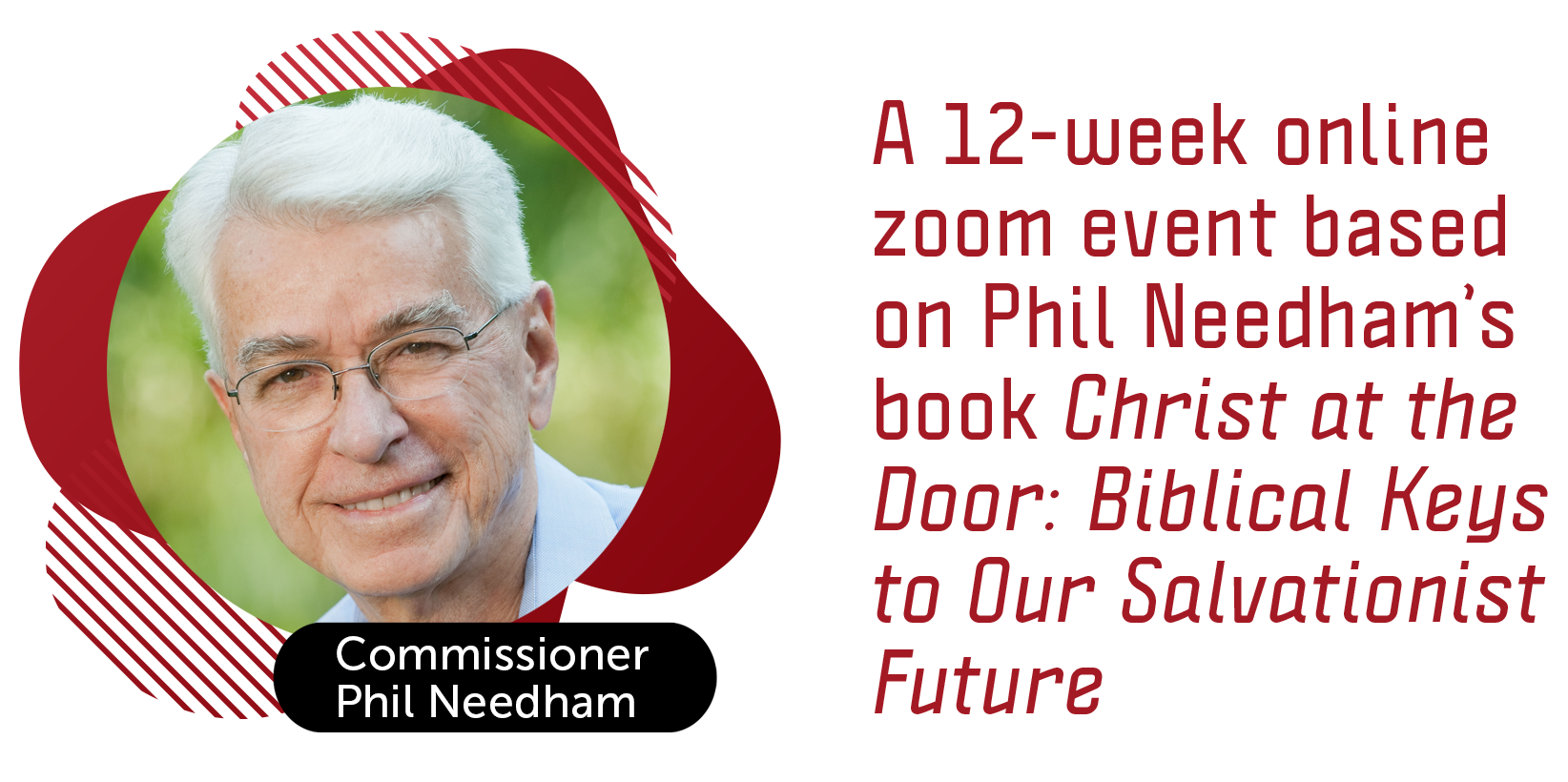 A 12-week online zoom event based on Phil Needham's book Christ at the Door: Biblical Keys to Our Salvationist Future