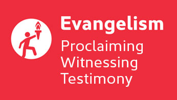 Evangelism: Proclaiming, Witnessing, Testimony