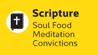 Scripture: Soul Food, Meditation, Convictions