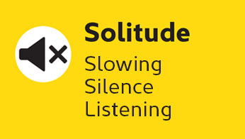 Solitude: Slowing, Silence, Listening